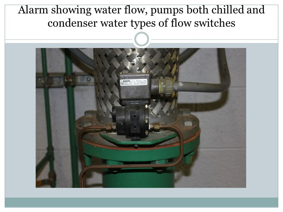 Alarm showing water flow, pumps both chilled and condenser water types of flow switches