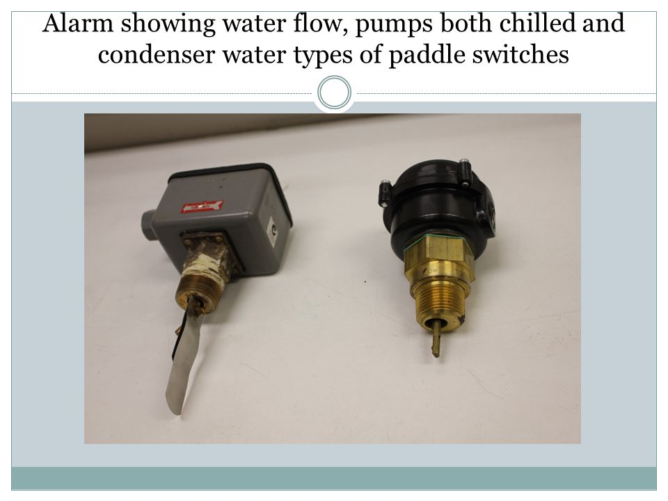 Alarm showing water flow, pumps both chilled and condenser water types of paddle switches
