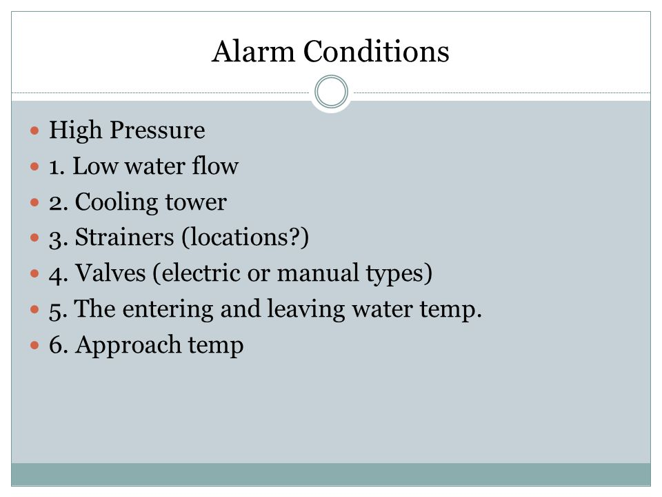 Alarm Conditions High Pressure 1. Low water flow 2. Cooling tower