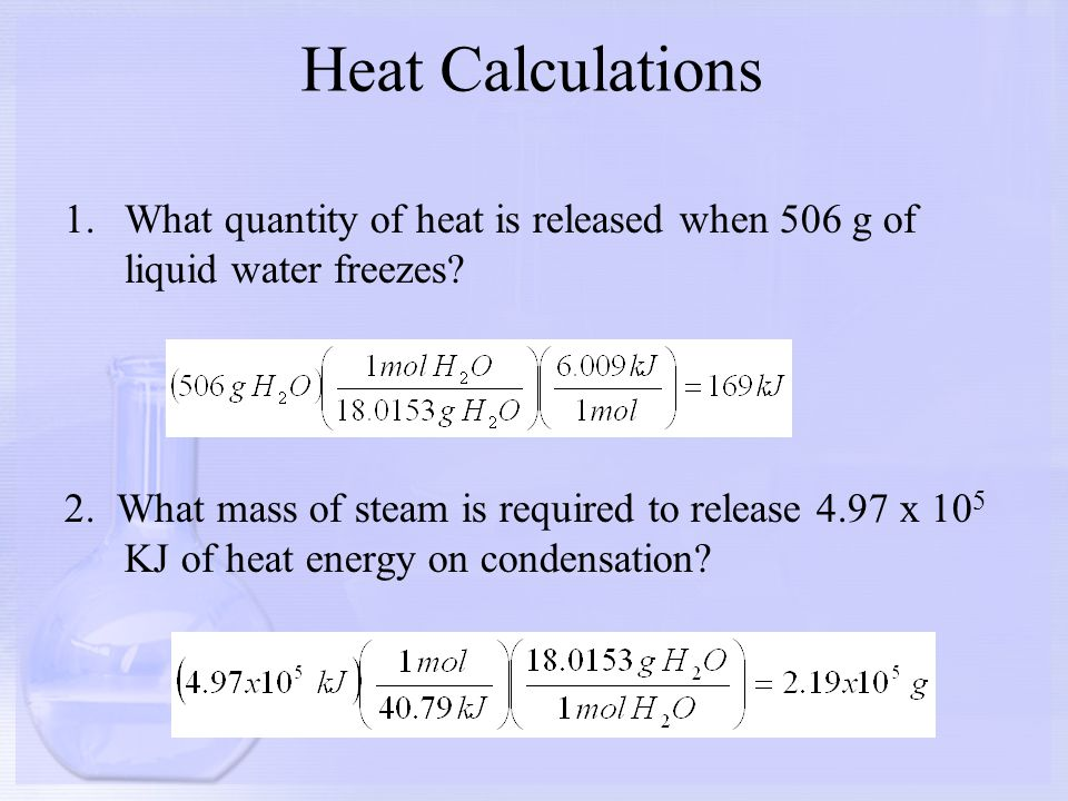 Heat Calculations What quantity of heat is released when 506 g of liquid water freezes