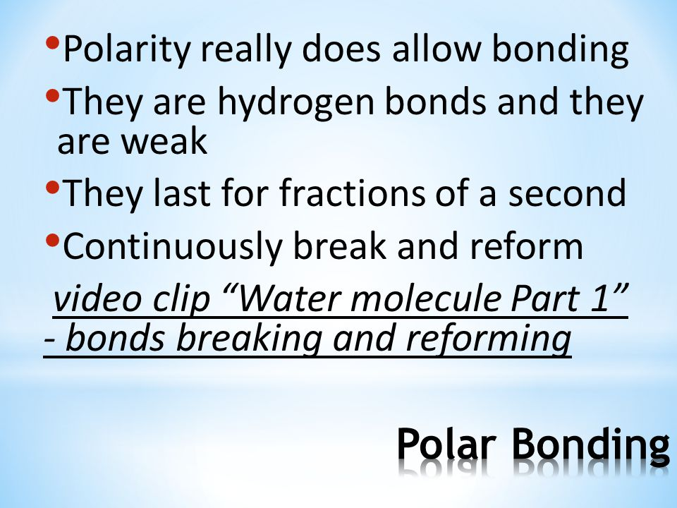 Polar Bonding Polarity really does allow bonding