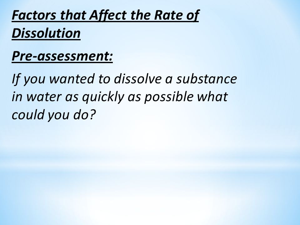 Factors that Affect the Rate of Dissolution