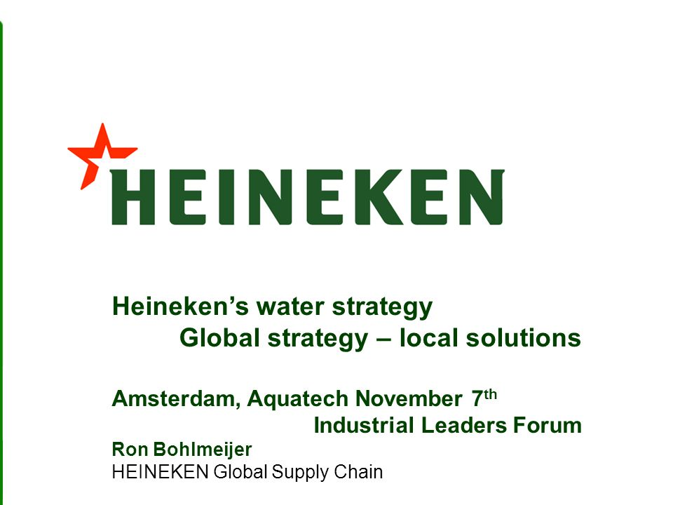 Heineken's water strategy Global strategy – local solutions