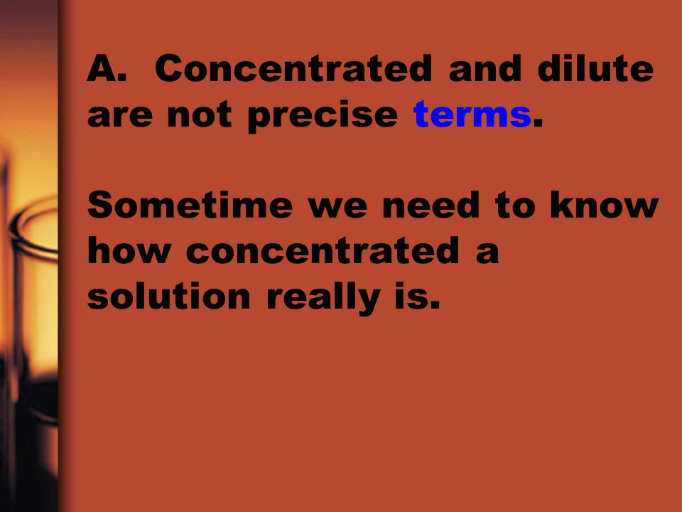 A. Concentrated and dilute are not precise terms