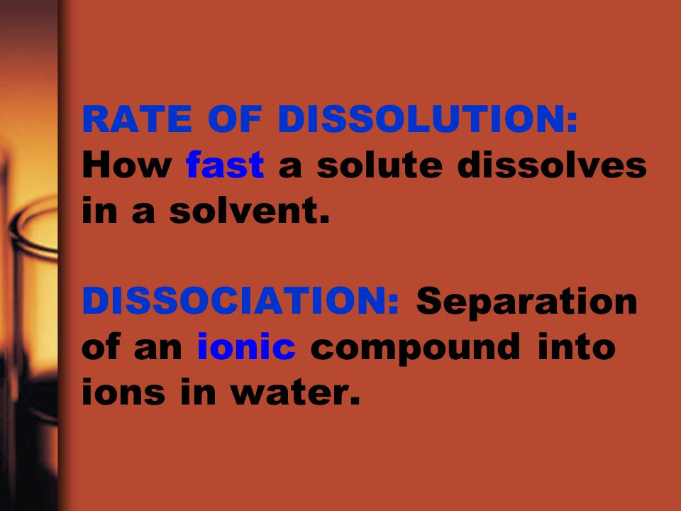 RATE OF DISSOLUTION: How fast a solute dissolves in a solvent