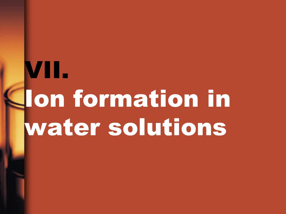 VII. Ion formation in water solutions
