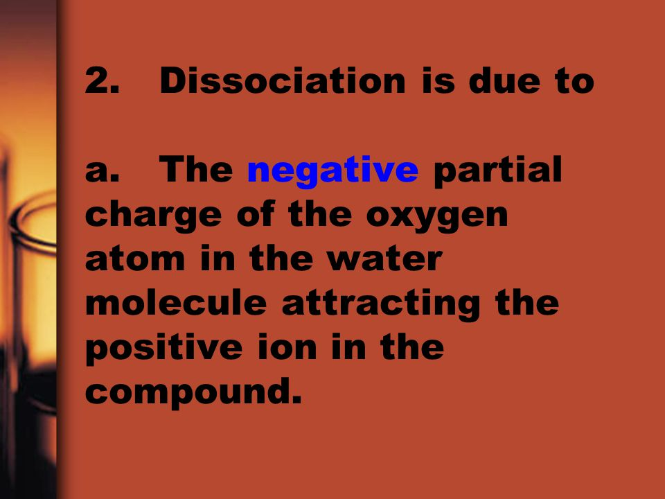 2. Dissociation is due to a