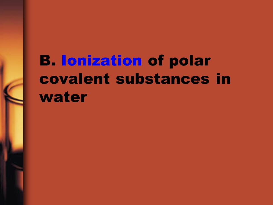 B. Ionization of polar covalent substances in water