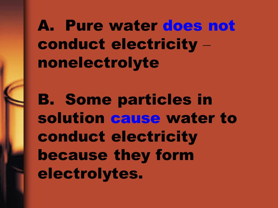 A. Pure water does not conduct electricity – nonelectrolyte B
