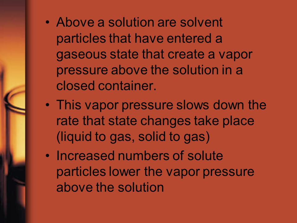 Above a solution are solvent particles that have entered a gaseous state that create a vapor pressure above the solution in a closed container.