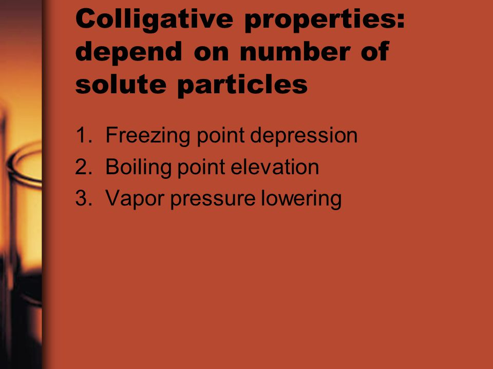 Colligative properties: depend on number of solute particles