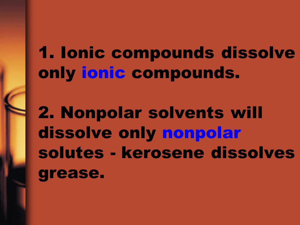1. Ionic compounds dissolve only ionic compounds. 2