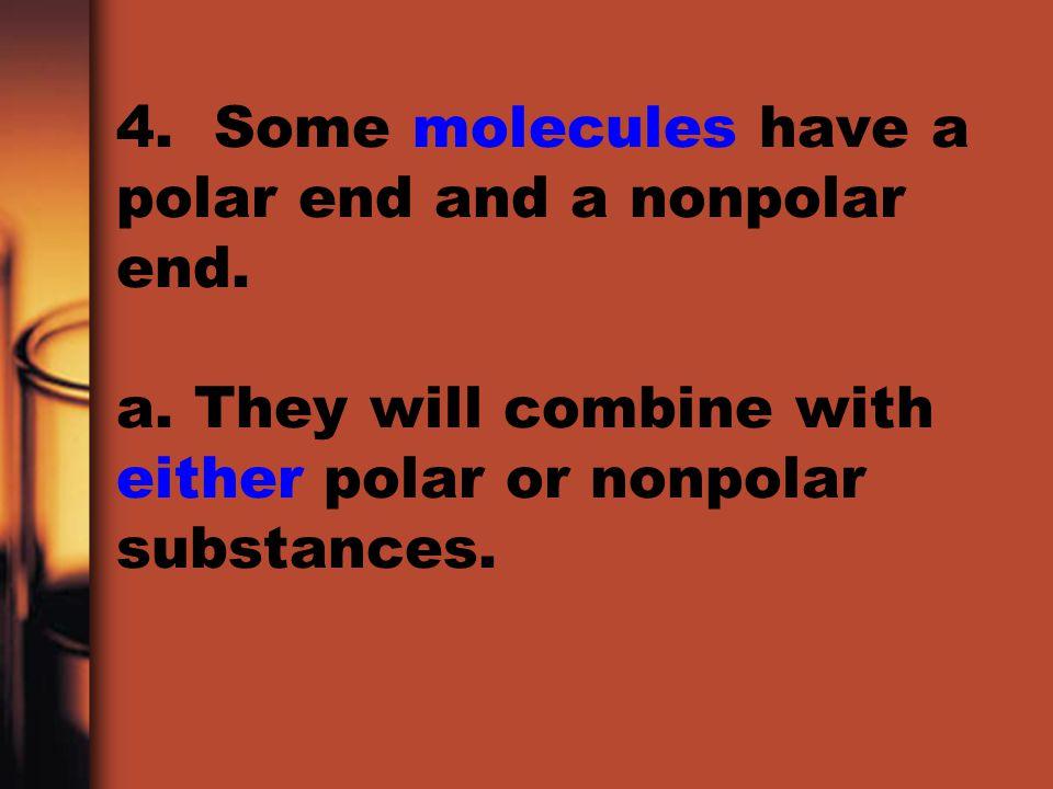 4. Some molecules have a polar end and a nonpolar end. a