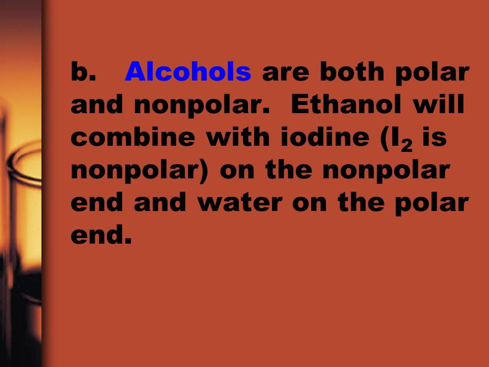b. Alcohols are both polar and nonpolar