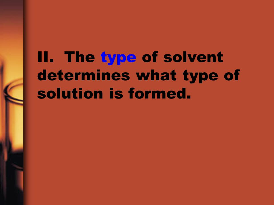 II. The type of solvent determines what type of solution is formed.