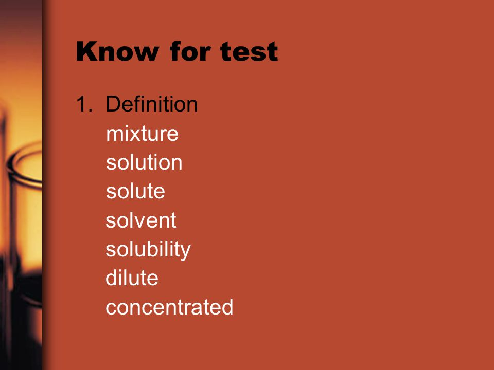 Dilute Concentrated. Know For Test 1. Definition Mixture Solution Solute  Solvent Solubility