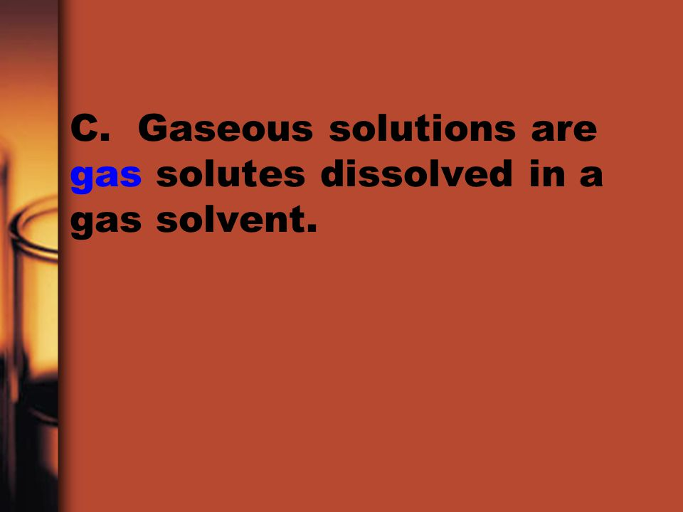 C. Gaseous solutions are gas solutes dissolved in a gas solvent.