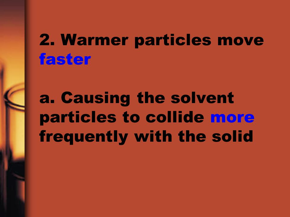 2. Warmer particles move faster a