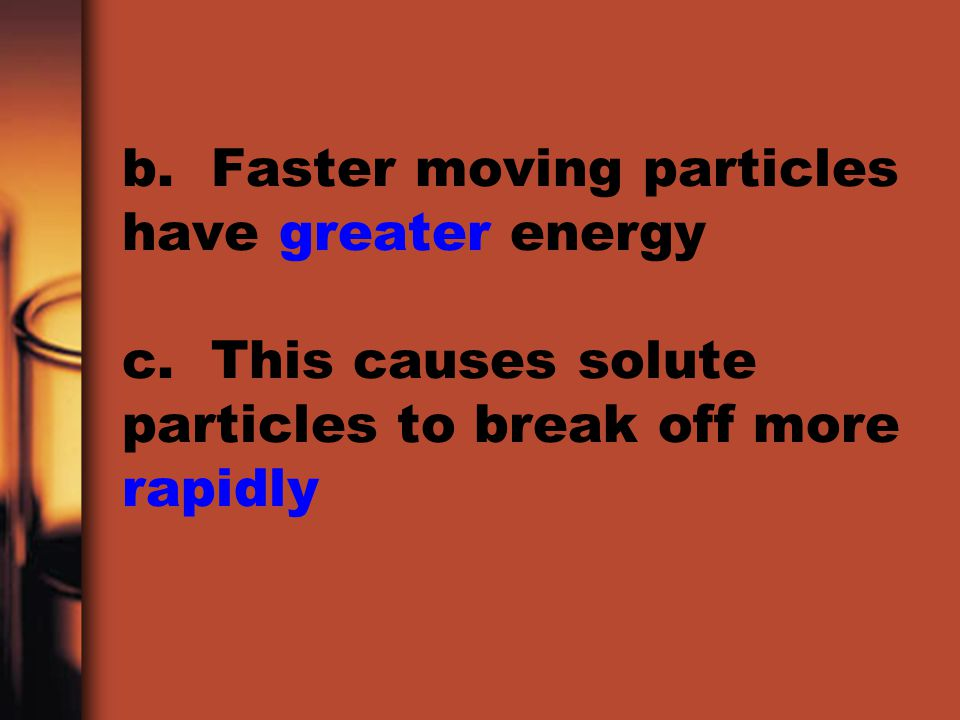 b. Faster moving particles have greater energy c