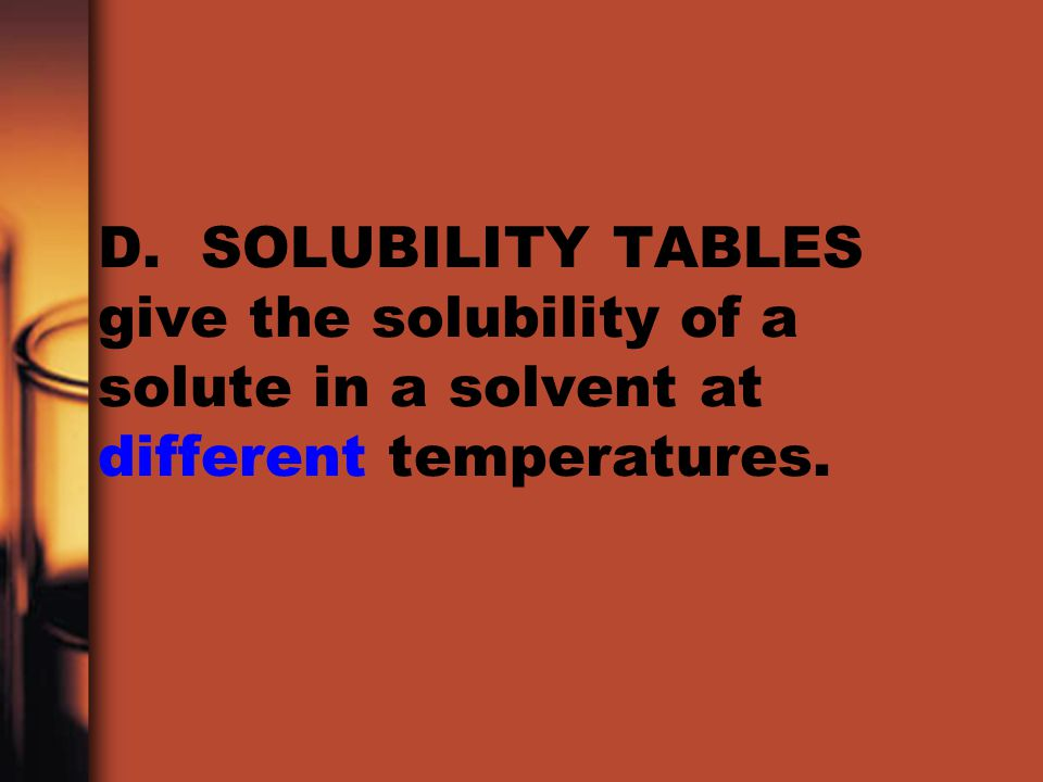 D. SOLUBILITY TABLES give the solubility of a solute in a solvent at different temperatures.