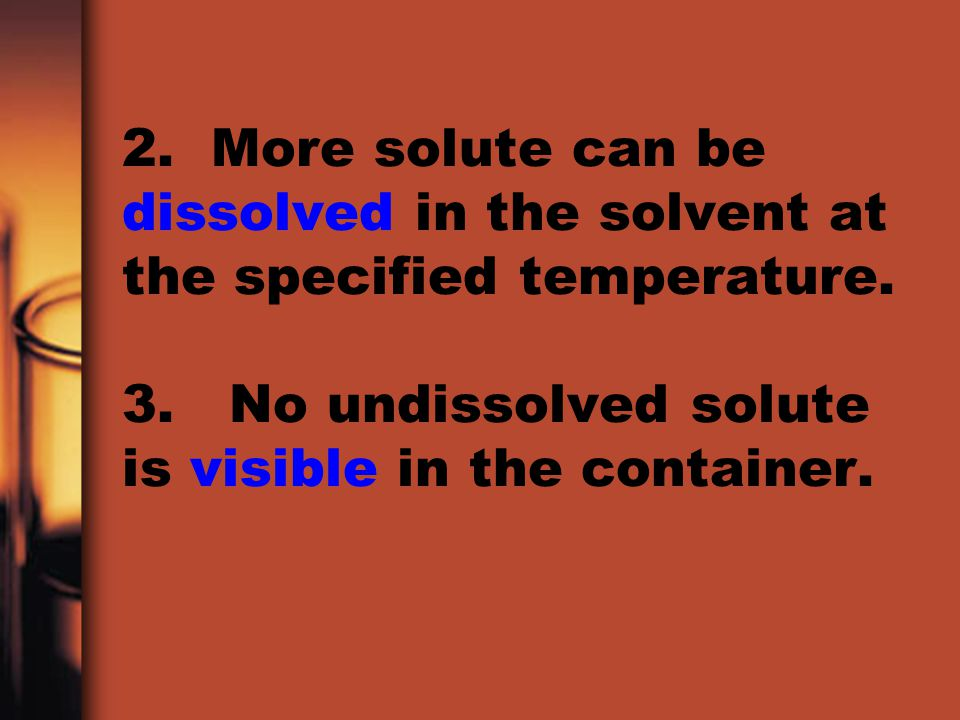 2. More solute can be dissolved in the solvent at the specified temperature.