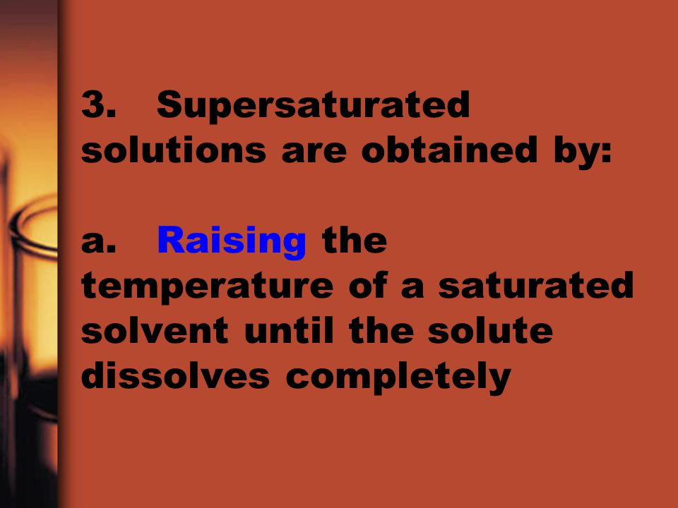 3. Supersaturated solutions are obtained by: a