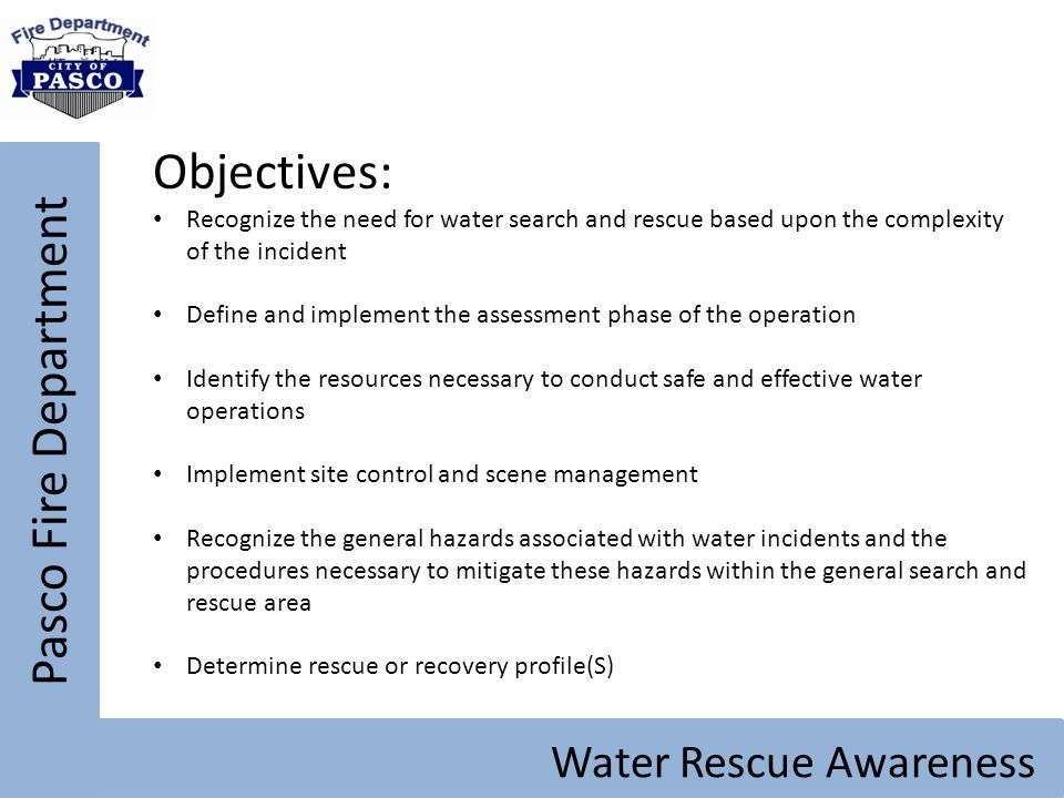 Objectives: Pasco Fire Department Water Rescue Awareness