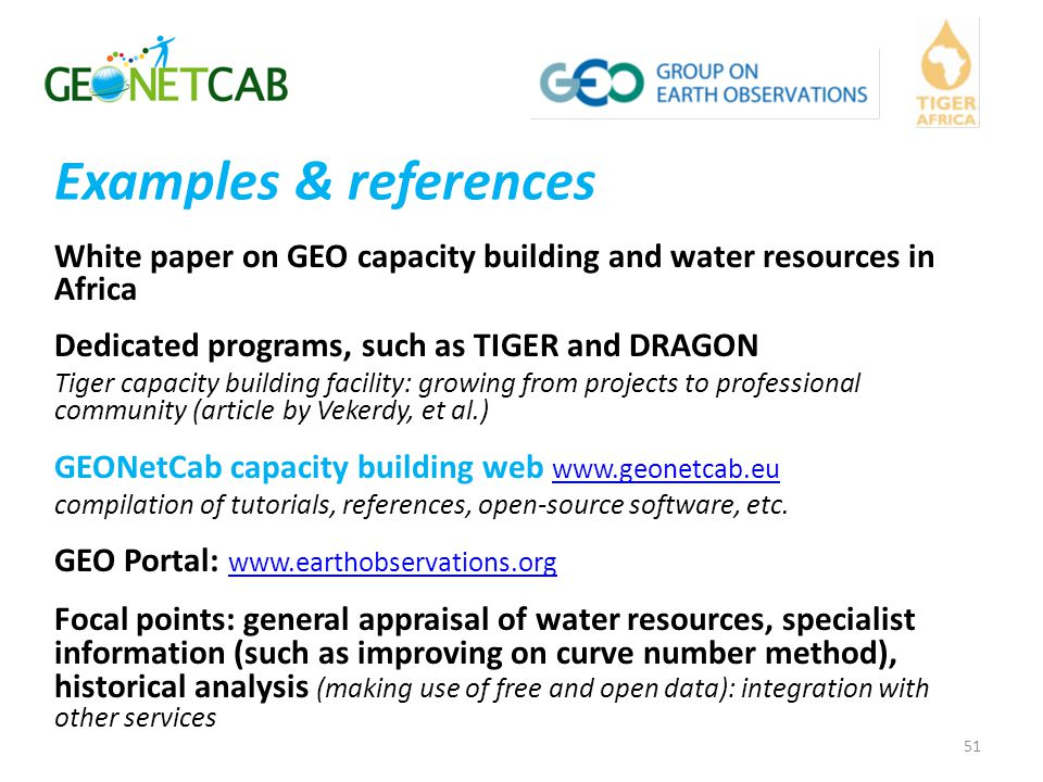 Examples & references White paper on GEO capacity building and water resources in Africa. Dedicated programs, such as TIGER and DRAGON.