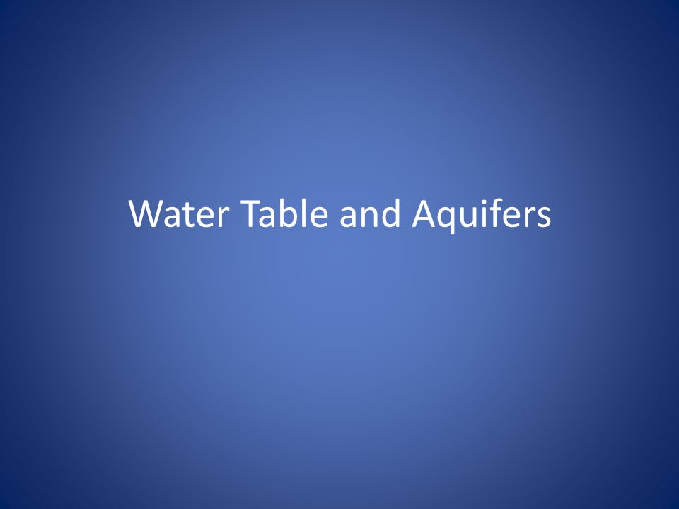 Water Table and Aquifers