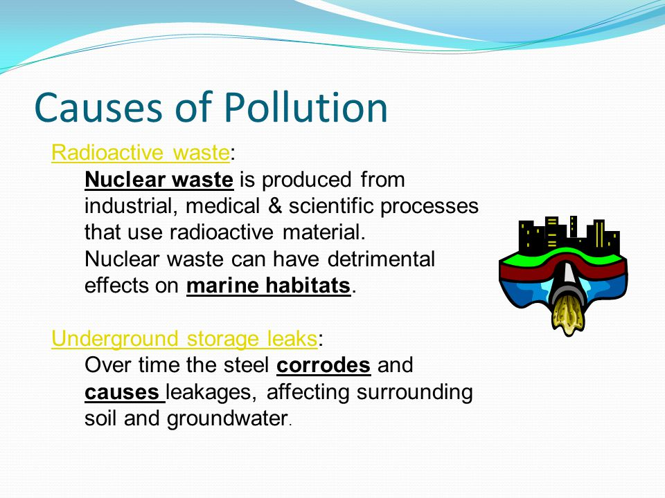 Causes of Pollution Radioactive waste: