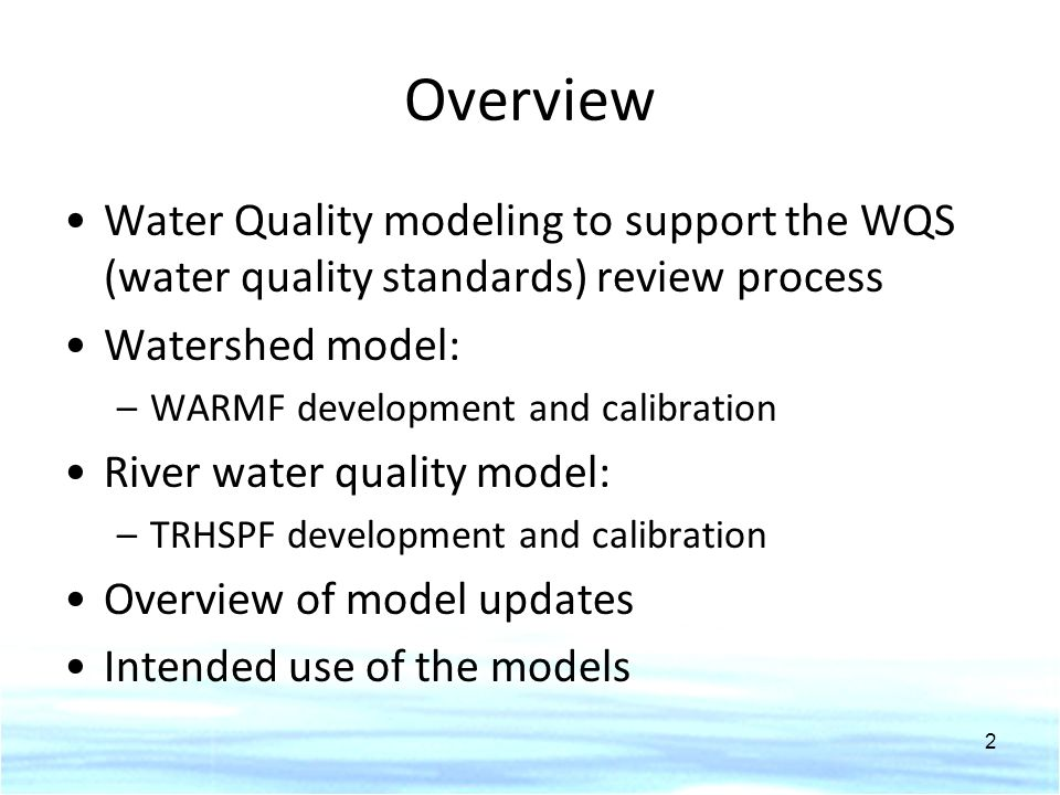Overview Water Quality modeling to support the WQS (water quality standards) review process. Watershed model: