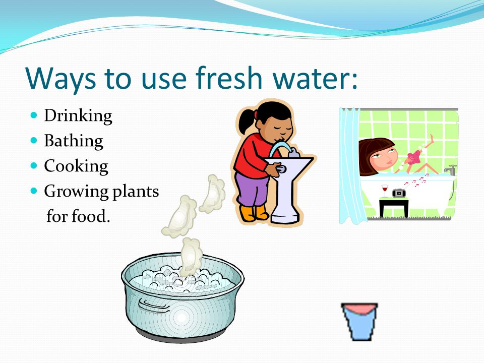 Ways to use fresh water: