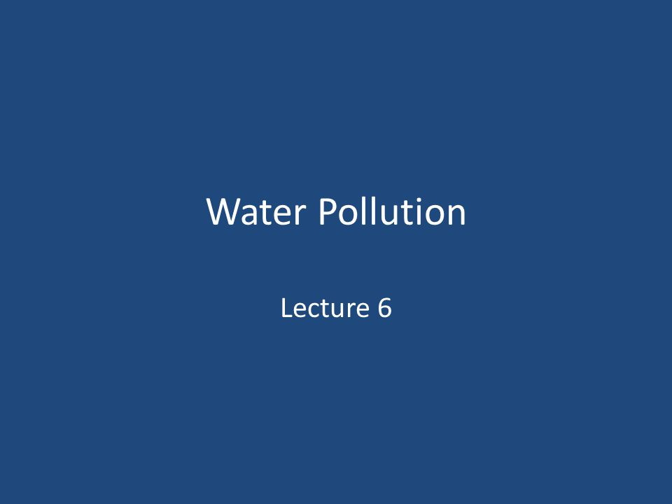 Water Pollution Lecture 6