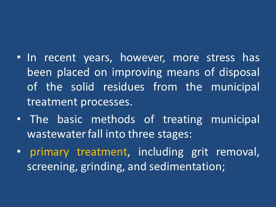 In recent years, however, more stress has been placed on improving means of disposal of the solid residues from the municipal treatment processes.