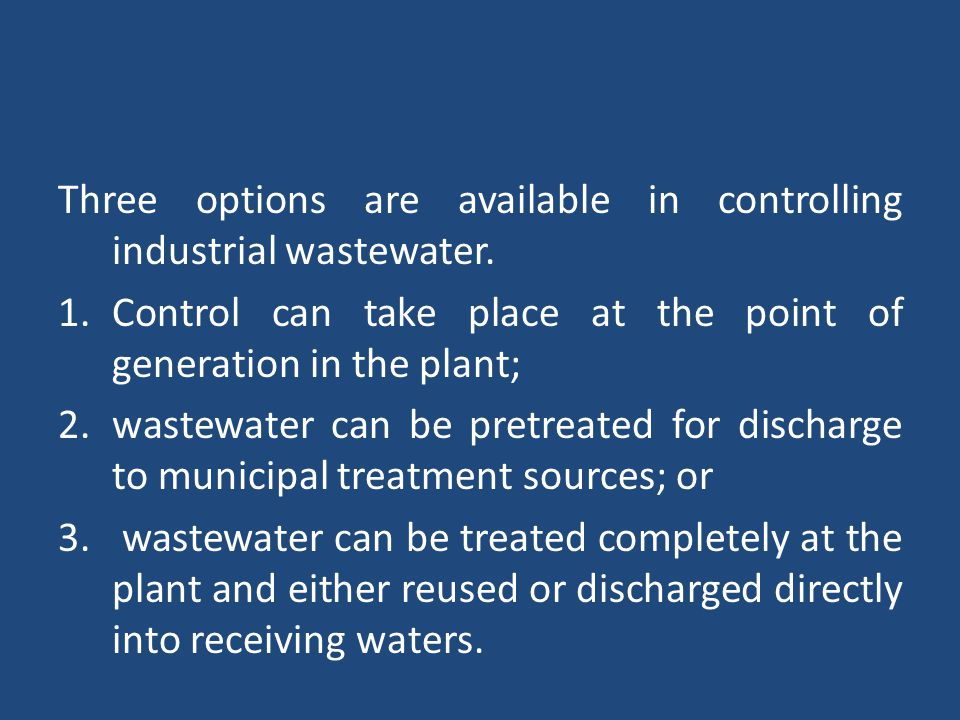 Three options are available in controlling industrial wastewater.