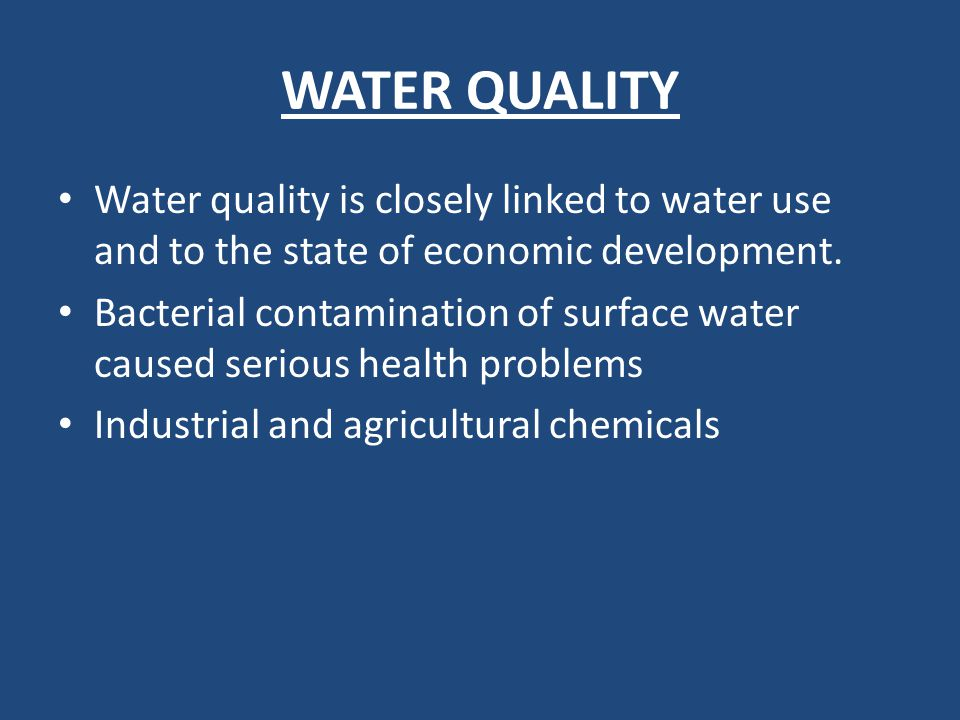 WATER QUALITY Water quality is closely linked to water use and to the state of economic development.