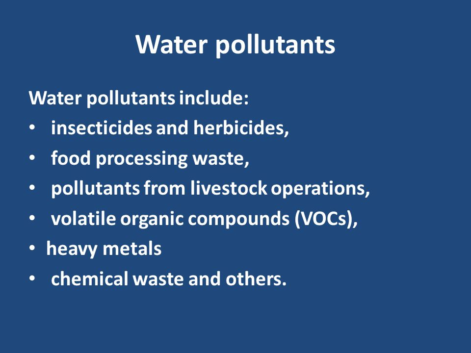 Water pollutants Water pollutants include:
