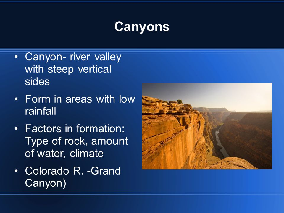 Canyons Canyon- river valley with steep vertical sides