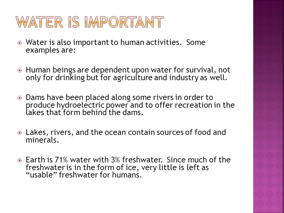 Water is Important Water is also important to human activities. Some examples are: