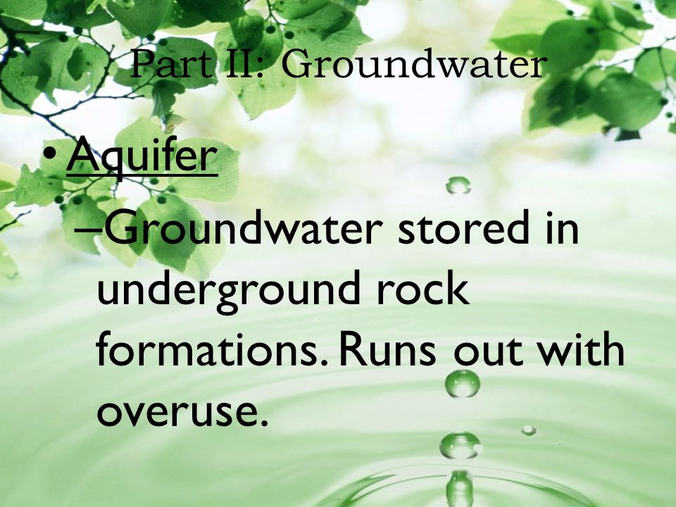 Part II: Groundwater Aquifer. Groundwater stored in underground rock formations.