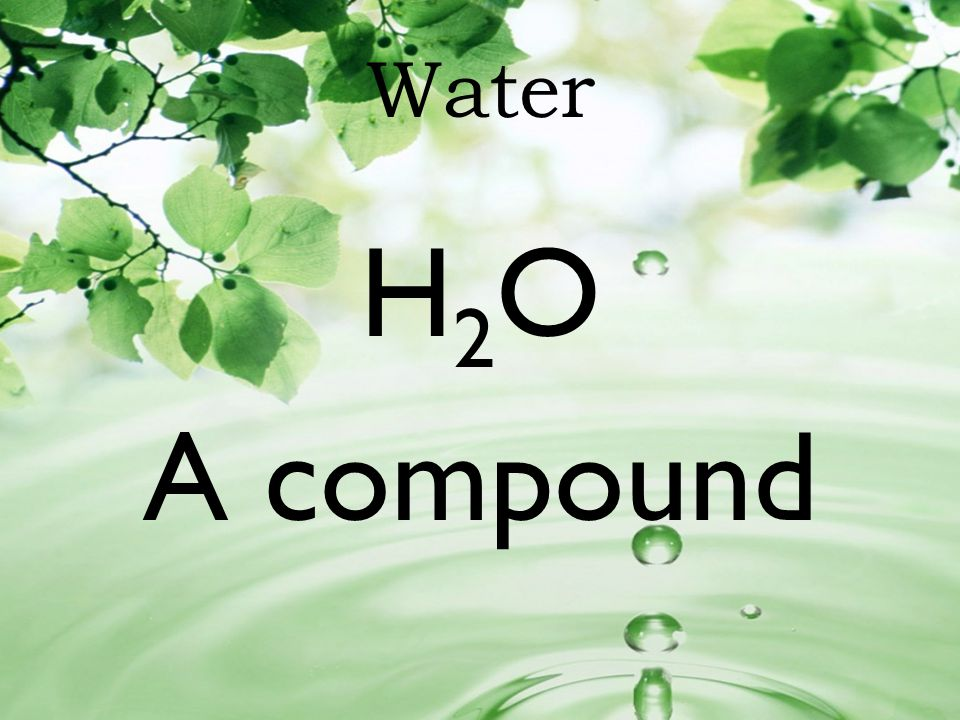 Water H2O A compound