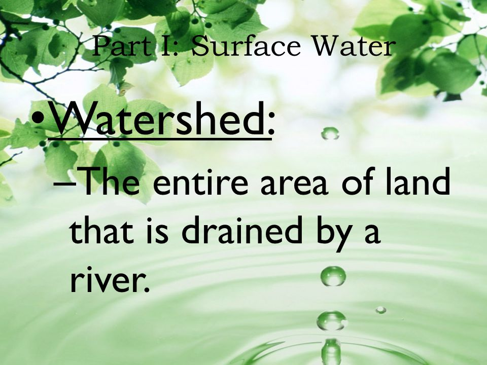 Watershed: The entire area of land that is drained by a river.