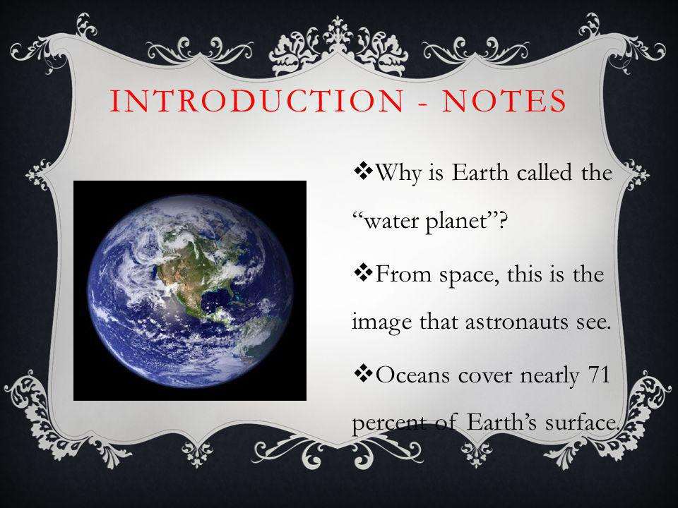 Introduction - Notes Why is Earth called the water planet