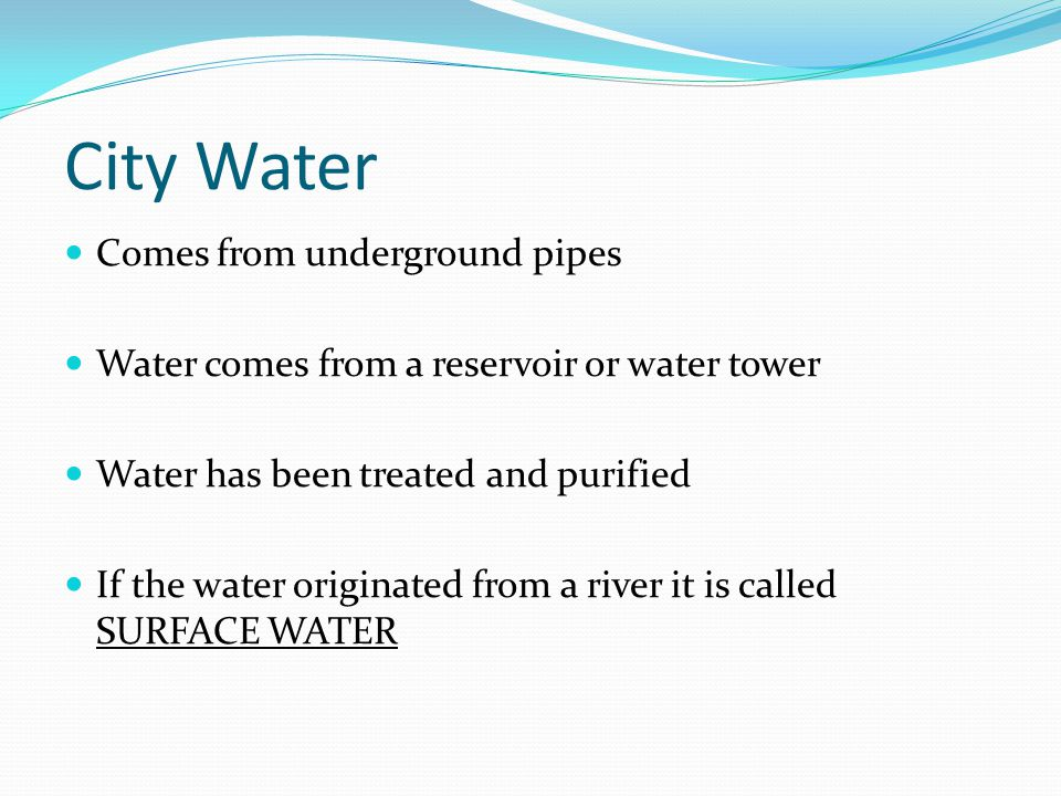 City Water Comes from underground pipes