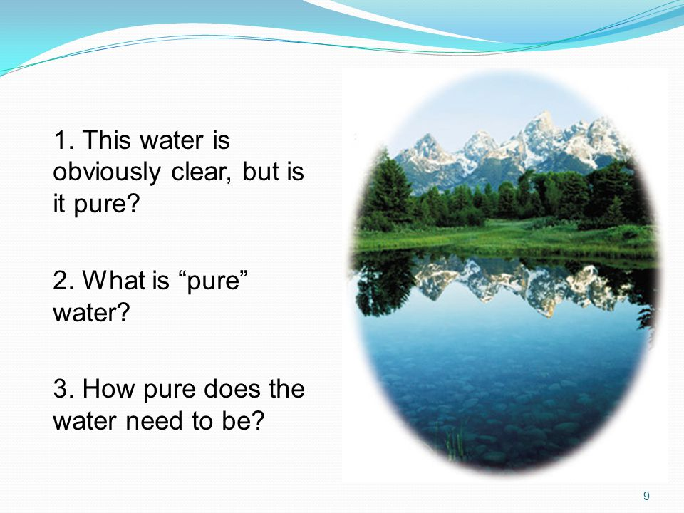 1. This water is obviously clear, but is it pure