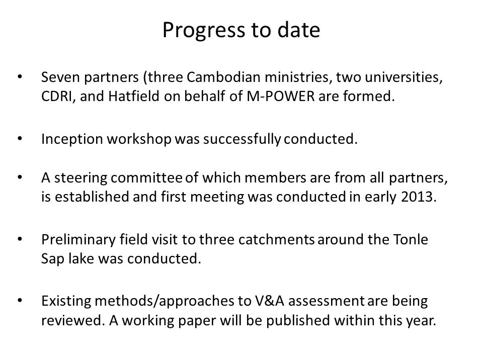 Progress to date Seven partners (three Cambodian ministries, two universities, CDRI, and Hatfield on behalf of M-POWER are formed.