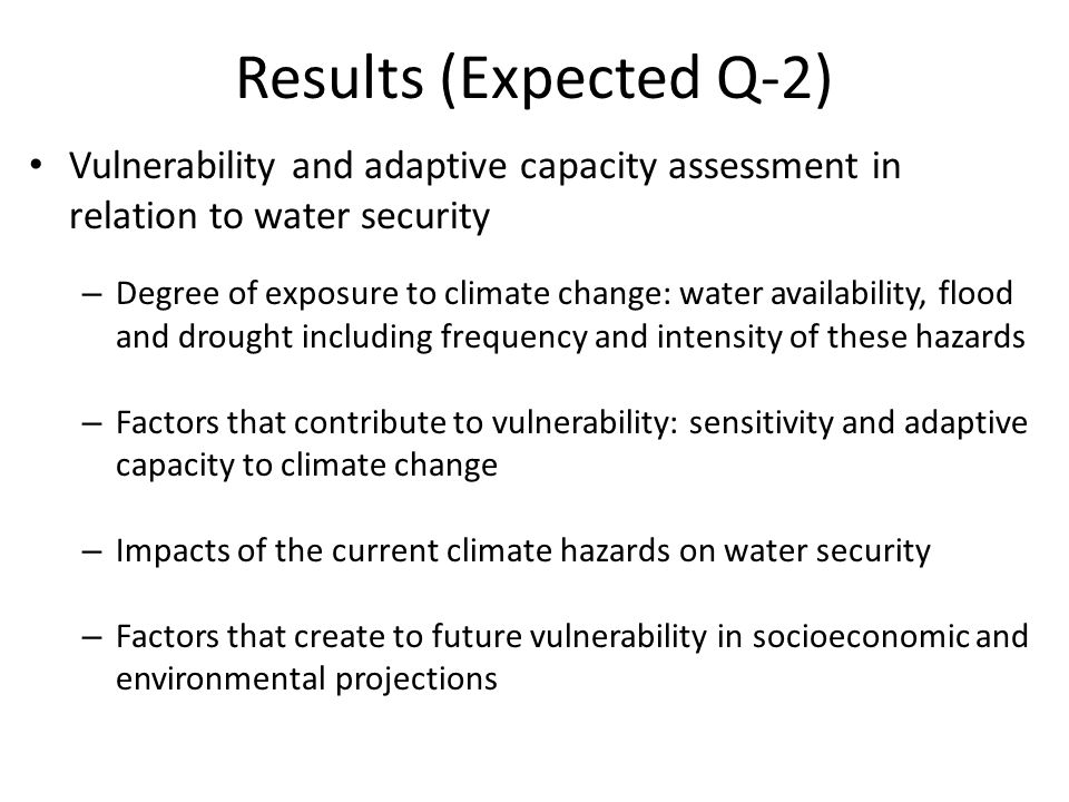 Results (Expected Q-2) Vulnerability and adaptive capacity assessment in relation to water security.