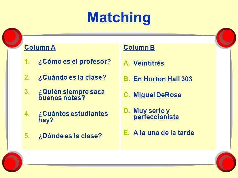 Matching Column A ¿Cómo es el profesor ¿Cuándo es la clase