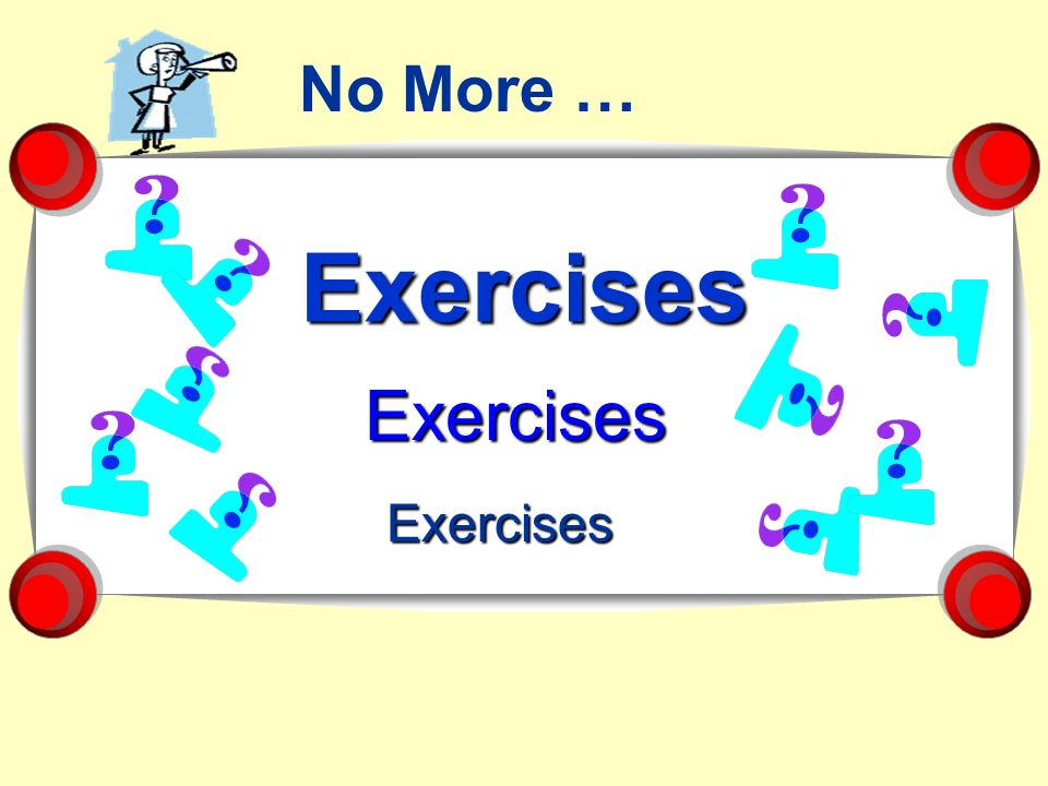 No More … Exercises Exercises Exercises