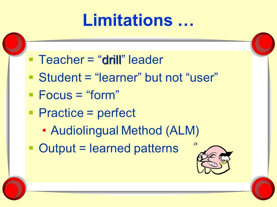 Limitations … Teacher = drill leader